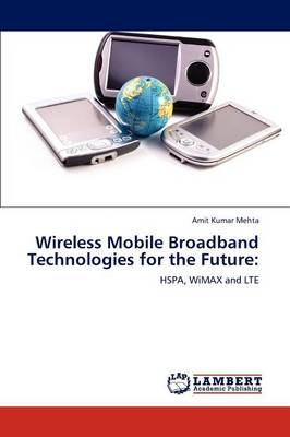 Wireless Mobile Broadband Technologies for the Future (Paperback)