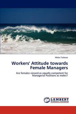 Workers' Attitude Towards Female Managers (Paperback)