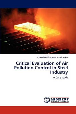 Critical Evaluation of Air Pollution Control in Steel Industry (Paperback)