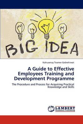 A Guide to Effective Employees Training and Development Programme (Paperback)