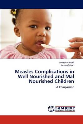 Measles Complications in Well Nourished and Mal Nourished Children (Paperback)