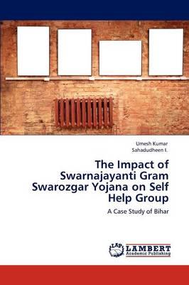 The Impact of Swarnajayanti Gram Swarozgar Yojana on Self Help Group (Paperback)