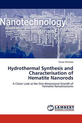 Hydrothermal Synthesis and Characterisation of Hematite Nanorods (Paperback)