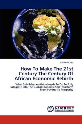 How to Make the 21st Century the Century of African Economic Rebirth (Paperback)
