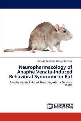 Neuropharmacology of Anaphe Venata-Induced Behavioral Syndrome in Rat (Paperback)