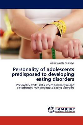 Personality of Adolescents Predisposed to Developing Eating Disorders (Paperback)