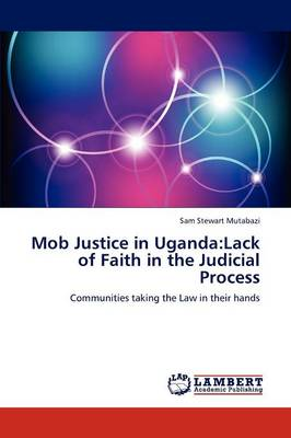 Mob Justice in Uganda: Lack of Faith in the Judicial Process (Paperback)