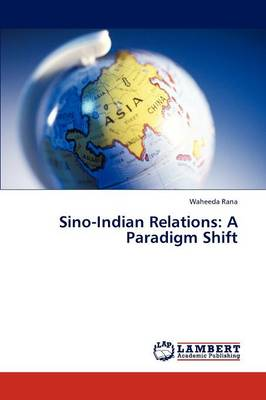 Sino-Indian Relations: A Paradigm Shift (Paperback)