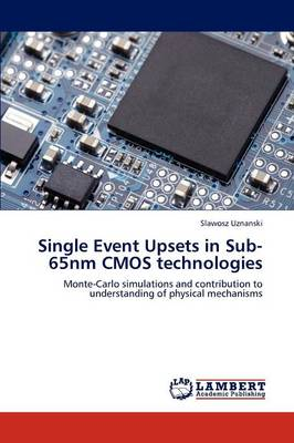 Single Event Upsets in Sub-65nm CMOS Technologies (Paperback)
