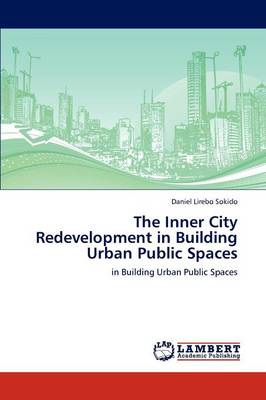 The Inner City Redevelopment in Building Urban Public Spaces (Paperback)