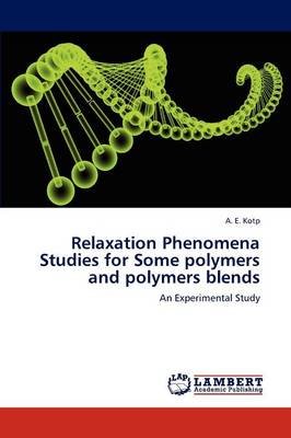Relaxation Phenomena Studies for Some Polymers and Polymers Blends (Paperback)