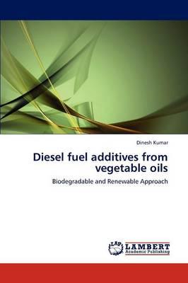 Diesel Fuel Additives from Vegetable Oils (Paperback)
