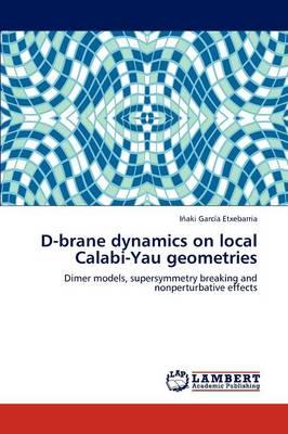 D-Brane Dynamics on Local Calabi-Yau Geometries (Paperback)
