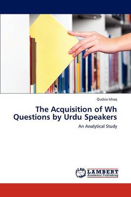 The Acquisition of Wh Questions by Urdu Speakers (Paperback)