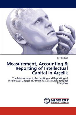 Measurement, Accounting & Reporting of Intellectual Capital in Arcelik (Paperback)
