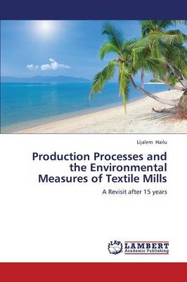 Production Processes and the Environmental Measures of Textile Mills (Paperback)