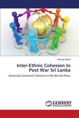 Inter-Ethnic Cohesion in Post War Sri Lanka (Paperback)