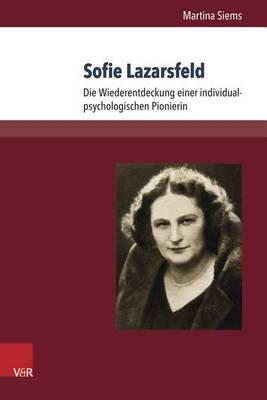 Sofie Lazarsfeld: Die Wiederentdeckung Einer Individualpsychologischen Pionierin (Hardback)