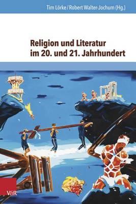 Religion Und Literatur Im 20. Und 21. Jahrhundert: Motive, Sprechweisen, Medien (Hardback)
