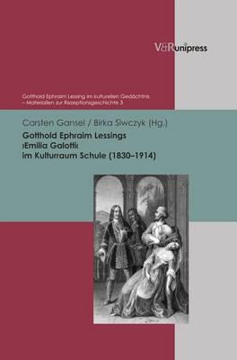 Gotthold Ephraim Lessings Emilia Galotti Im Kulturraum Schule (1830-1914) - Gotthold Ephraim Lessing Im Kulturellen Gedachtnis 3 (Hardback)