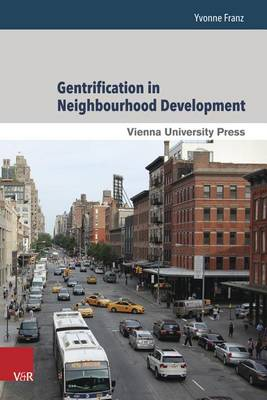 Gentrification in Neighbourhood Development: Case Studies from New York City, Berlin, and Vienna (Hardback)