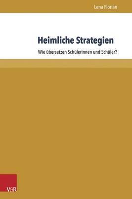 Heimliche Strategien: Wie Ubersetzen Schulerinnen Und Schuler? (Paperback)