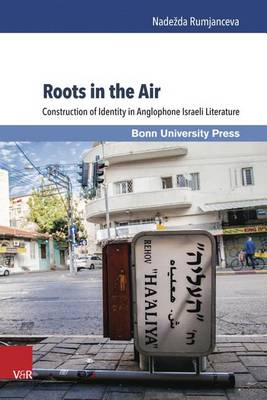 Roots in the Air: Construction of Identity in Anglophone Israeli Literature (Hardback)