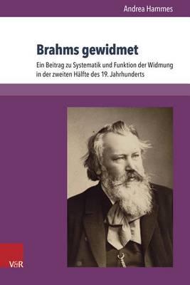 Brahms Gewidmet: Ein Beitrag Zu Systematik Und Funktion Der Widmung in Der Zweiten Halfte Des 19. Jahrhunderts - Abhandlungen Zur Musikgeschichte 29 (Hardback)