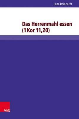 Das Herrenmahl Essen (1kor 11,20): Exegetisch-Religionsgeschichtlich Untersucht Und Religionspadagogisch Bedacht - Arbeiten Zur Religionspadagogik 59 (Hardback)