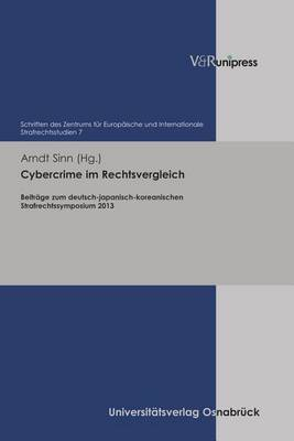 Cybercrime Im Rechtsvergleich: Beitrage Zum Deutsch-Japanisch-Koreanischen Strafrechtssymposium 2013 - Schriften Des Zentrums Fur Europaische Und Internationale St 7 (Hardback)