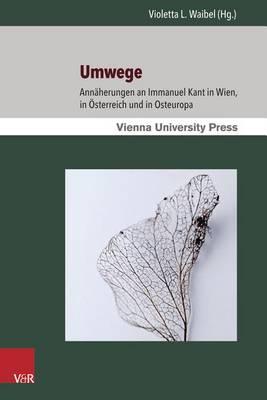 Umwege: Annaherungen an Immanuel Kant in Wien, in Osterreich Und in Osteuropa (Paperback)