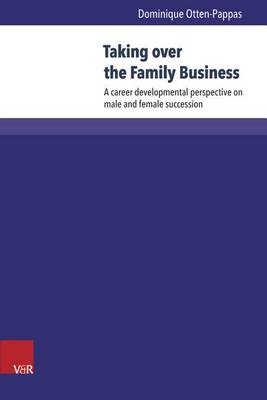 Taking Over the Family Business: A Career Developmental Perspective on Male and Female Succession - Wittener Schriften Zu Familienunternehmen 16 (Hardback)
