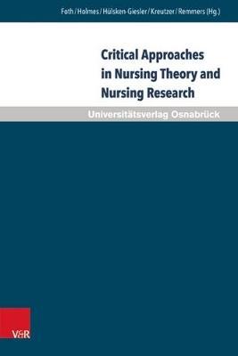 Critical Approaches in Nursing Theory and Nursing Research: Implications for Nursing Practice - Pflegewissenschaft Und Pflegebildung 14 (Hardback)