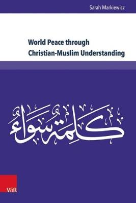 """World Peace through Christian-Muslim Understanding: The Genesis and Fruits of the Open Letter """"A Common Word Between Us and You"""" (Hardback)"""