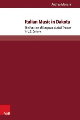 Italian Music in Dakota: The Function of European Musical Theater in U.S. Culture - Passages - Transitions - Intersections 2 (Paperback)
