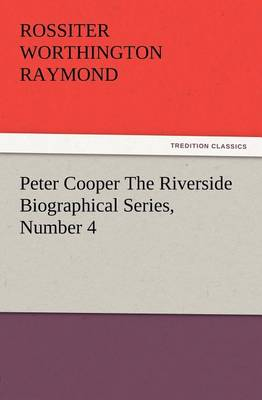 Peter Cooper the Riverside Biographical Series, Number 4 (Paperback)