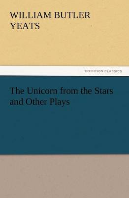 The Unicorn from the Stars and Other Plays (Paperback)