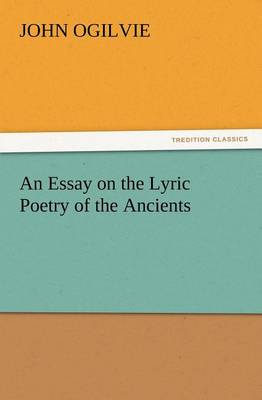 An Essay on the Lyric Poetry of the Ancients (Paperback)