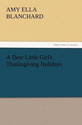 A Dear Little Girl's Thanksgiving Holidays (Paperback)