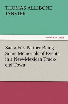 Santa F 's Partner Being Some Memorials of Events in a New-Mexican Track-End Town (Paperback)