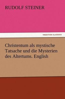 Christentum ALS Mystische Tatsache Und Die Mysterien Des Altertums. English (Paperback)