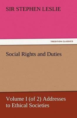 Social Rights and Duties, Volume I (of 2) Addresses to Ethical Societies (Paperback)