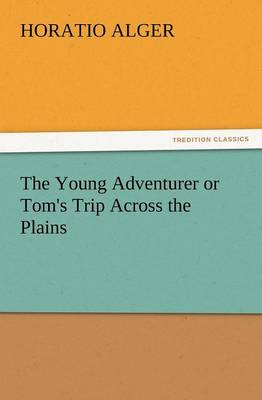 The Young Adventurer or Tom's Trip Across the Plains (Paperback)