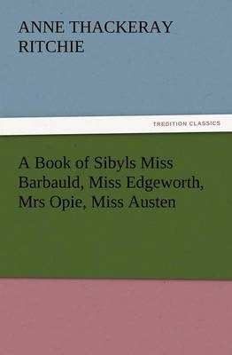 A Book of Sibyls Miss Barbauld, Miss Edgeworth, Mrs Opie, Miss Austen (Paperback)