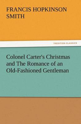 Colonel Carter's Christmas and the Romance of an Old-Fashioned Gentleman (Paperback)
