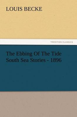 The Ebbing of the Tide South Sea Stories - 1896 (Paperback)