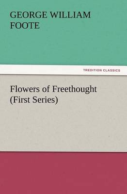 Flowers of Freethought (First Series) (Paperback)