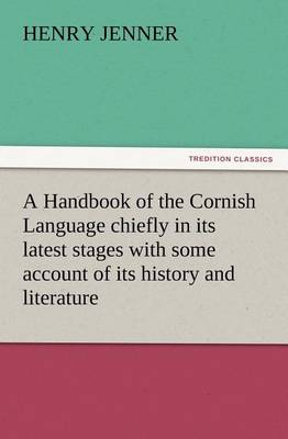 A Handbook of the Cornish Language Chiefly in Its Latest Stages with Some Account of Its History and Literature (Paperback)