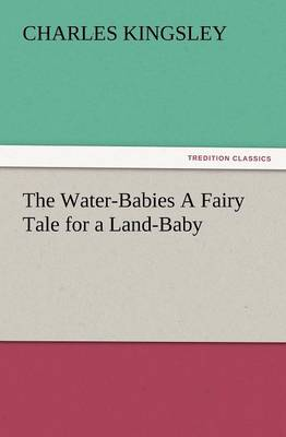 The Water-Babies a Fairy Tale for a Land-Baby (Paperback)