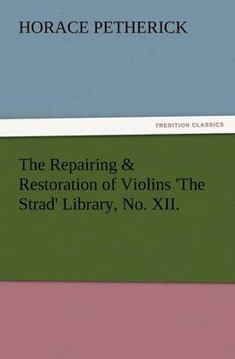 The Repairing & Restoration of Violins 'The Strad' Library, No. XII. (Paperback)